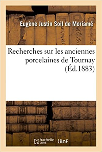 Livres audio gratuits à télécharger sur ipod Recherches sur les anciennes porcelaines de Tournay : histoire, fabrication, produits PDF CHM ePub