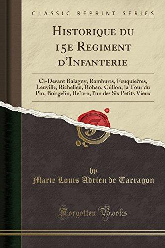Historique du 15e Régiment d'Infanterie: Ci-Devant Balagny, Rambures, Feuquières, Leuville, Richelieu, Rohan, Crillon, la Tour du Pin, Boisgelin, ... Vieux (Classic Reprint) (French - Pin Regiment
