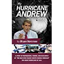 My Hurricane Andrew Story: The story behind the preparation, the terror, the resilience, and the renowned TV coverage of the Great Hurricane of 1992.