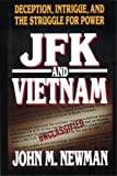 JFK and Vietnam : Deception, Intrigue, and the Struggle for Power, Newman, John M., 0446516783
