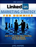 LINKEDIN MARKETING STRATEGY FOR DUMMIES (LINKEDIN FOR BUSINESS PROSPECTING BOOK)