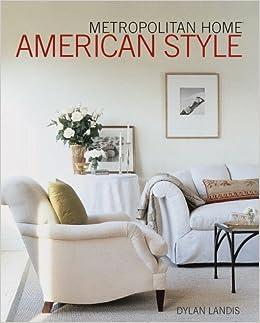 Metropolitan Home American Style: Dylan Landis, Donna Warner:  9780517707616: Amazon.com: Books