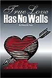 True Love Has No Walls, Deborah Kraus, 141371966X