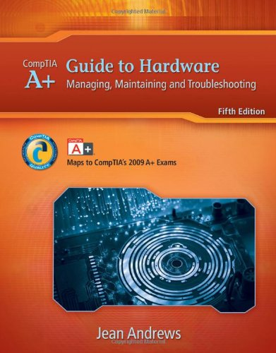 A+ Guide to Hardware: Managing, Maintaining and Troubleshooting (Available Titles CourseMate)