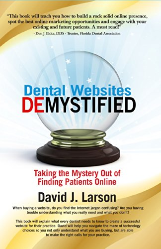 Dental Websites Demystified: Taking The Mystery Out Of Finding Patients Online