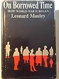 Mosley, Leonard, On Borrowed Time: How World War II Began