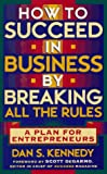 How to Succeed in Business By Breaking All the Rules: A Plan for Entrepreneurs