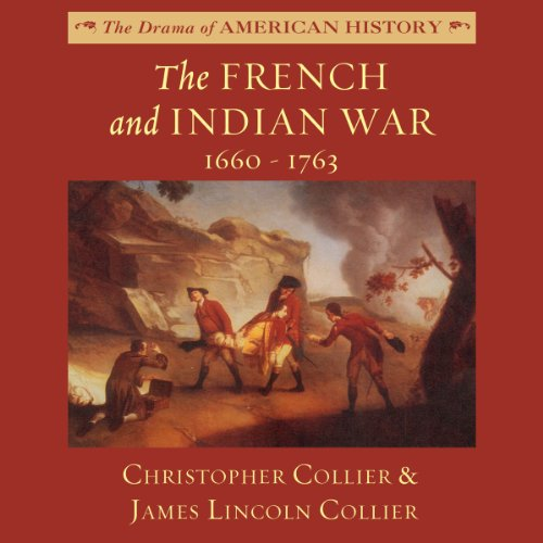 The French and Indian War: 1660-1763: The Drama of American History