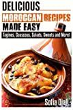 Delicious Moroccan Recipes Made Easy: Tagines, Couscous, Salads, Sweets, and more!