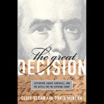 The Great Decision: Jefferson, Adams, Marshall and the Battle for the Supreme Court | Cliff Sloan,David McKean