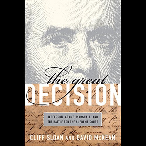 The Great Decision: Jefferson, Adams, Marshall and the Battle for the Supreme Court by Audible Studios
