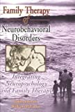 Family Therapy of Neurobehavioral Disorders : Integrating Neuropsychology and Family Therapy, Johnson, Judith and McCown, William and Associates Staff, 0789000776