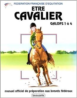 Couverture de Être cavalier ; galops 1 à 4 ; manuel officiel de préparation aux brevets fédéraux