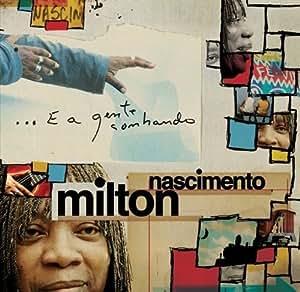 Milton Nascimento - E A Gente Sonhando (Digipack)