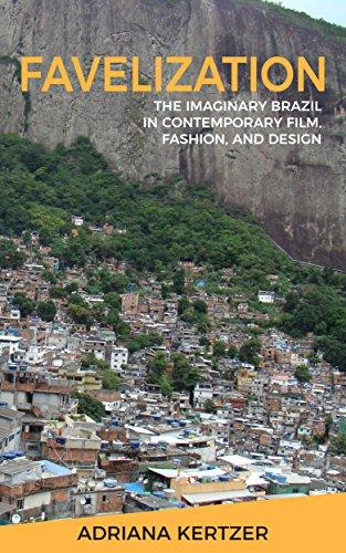 Favelization: The Imaginary Brazil in Contemporary Film, Fashion, and Design