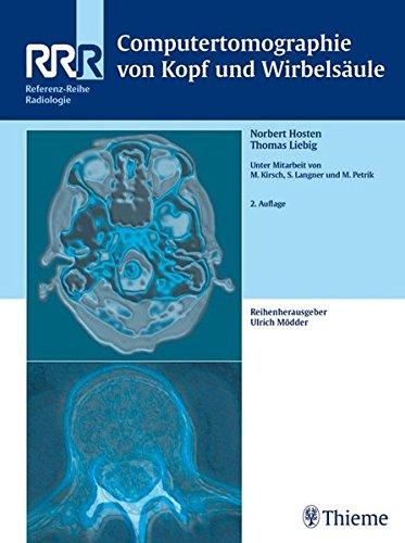 Computertomographie von Kopf und Wirbelsäule: . Zus.-Arb.: Norbert Hosten, Thomas Liebig Geleitwort von Roland Felix 420 teils farbige Abbildungen in ... ... (Referenz-Reihe Radiologie)