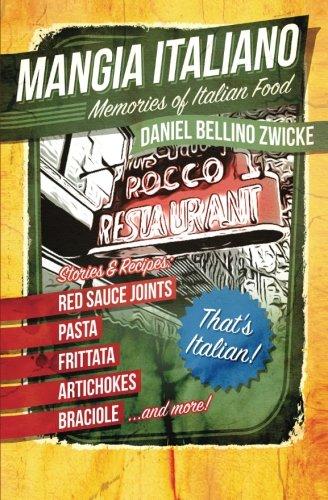 Mangia Italiano: Memories of Italian Food by Daniel Bellino Zwicke