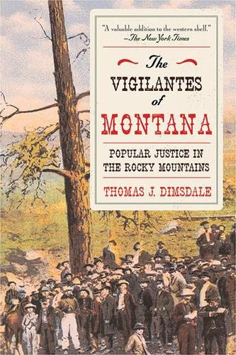 Download The Vigilantes of Montana: Popular Justice in the Rocky Mountains ebook