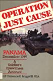 Operation Just Cause: Panama, December 1989: A Soldier's Eyewitness Account
