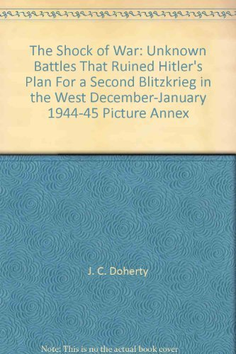 The Shock of War: Unknown Battles That Ruined Hitler's Plan For a Second Blitzkrieg in the West, December-January, 1944-45, Picture Annex
