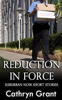 Reduction In Force - Two Suburban Noir Short Stories by [Grant, Cathryn]