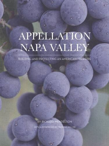 Appellation Napa Valley: Building and Protecting an American Treasure by Richard Mendelson (2016-05-17)
