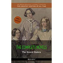 The Brontë Sisters: The Complete Novels (The Greatest Writers of All Time)