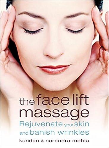The face lift massage rejuvenate your skin and reduce fine lines the face lift massage rejuvenate your skin and reduce fine lines and wrinkles amazon narendra mehta kundan mehta books solutioingenieria Images