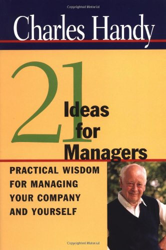 Twenty-One Ideas for Managers: Practical Wisdom for Managing Your Company and Yourself
