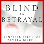 Blind to Betrayal: Why We Fool Ourselves We Aren't Being Fooled | Jennifer Freyd,Pamela Birrell