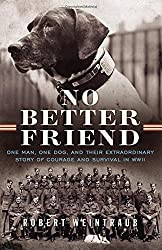 No Better Friend: One Man, One Dog, and Their Extraordinary Story of Courage and Survival in WWII by Robert Weintraub (May 05,2015)