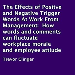 The Effects of Positve and Negative Trigger Words at Work From Management