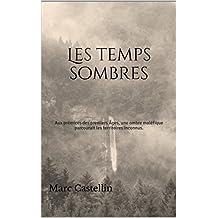 Les temps sombres: Aux prémices des premiers Âges, une ombre maléfique parcourait les territoires inconnus. (French Edition)