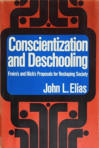 Conscientization and Deschooling: Freire's and Illich's Proposals for Reshaping Society