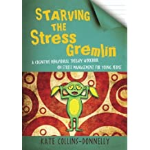 Starving the Stress Gremlin: A Cognitive Behavioural Therapy Workbook on Stress Management for Young People (Gremlin and Thief CBT Workbooks) by Kate Collins-Donnelly (2013-01-15)