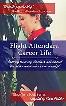 Flight Attendant Career Life: Covering the crazy, the chaos, and the cool of a cabin crew member's career and job (The Flight Attendant Life Blog-To-eBook Book 1) by [Mulder, Kara, Hemingway, Meghan, Dietzel, Celessa]
