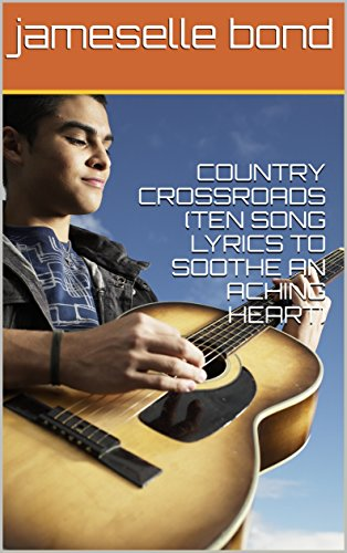 country-crossroads-ten-song-lyrics-to-soothe-an-aching-heart