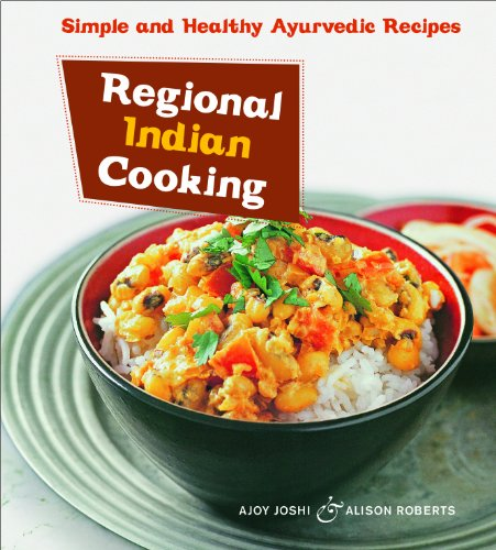 Regional Indian Cooking: Simple and Healthy Ayurvedic Recipes [Indian Cookbook, Over 100 Recipes] by Ajoy Joshi, Alison Roberts