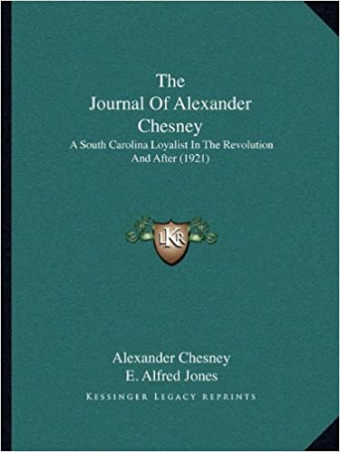 The Journal of Alexander Chesney: A South Carolina Loyalist in the Revolution and After (1921)