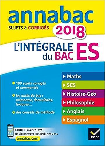 Annales Annabac 2018 Lintégrale Bac ES: sujets et corrigés en maths, SES, histoire-géographie, philosophie et langues (French) Paperback