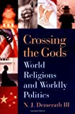 Crossing the Gods : World Religions and Worldly Politics, Demerath, N. J., III, 0813532078