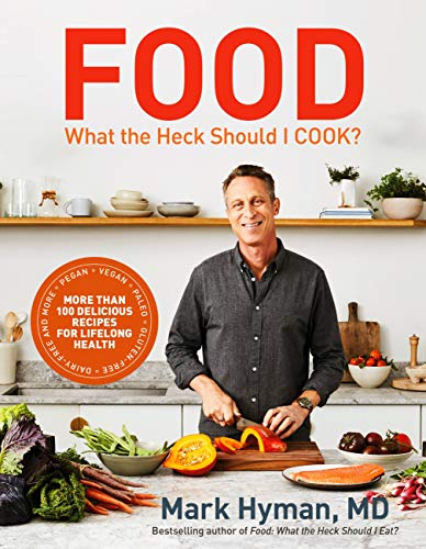 Food: What the Heck Should I Cook?: More than 100 delicious recipes--pegan, vegan, paleo, gluten-free, dairy-free, and more--for lifelong health by Mark Hyman