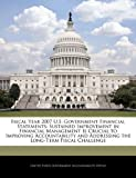 img - for Fiscal Year 2007 U.S. Government Financial Statements: Sustained Improvement in Financial Management Is Crucial to Improving Accountability and Addressing the Long-Term Fiscal Challenge book / textbook / text book