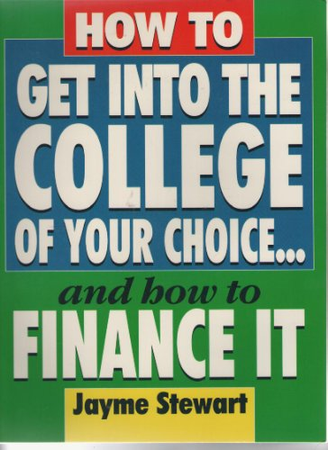 How to Get into the College of Your Choice: And How to Finance It