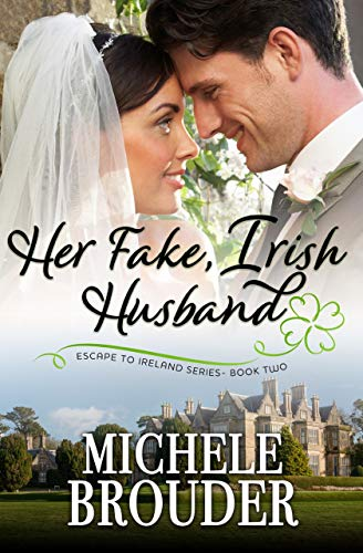 Her Fake, Irish Husband (Escape to Ireland Book 2) by [Brouder, Michele]