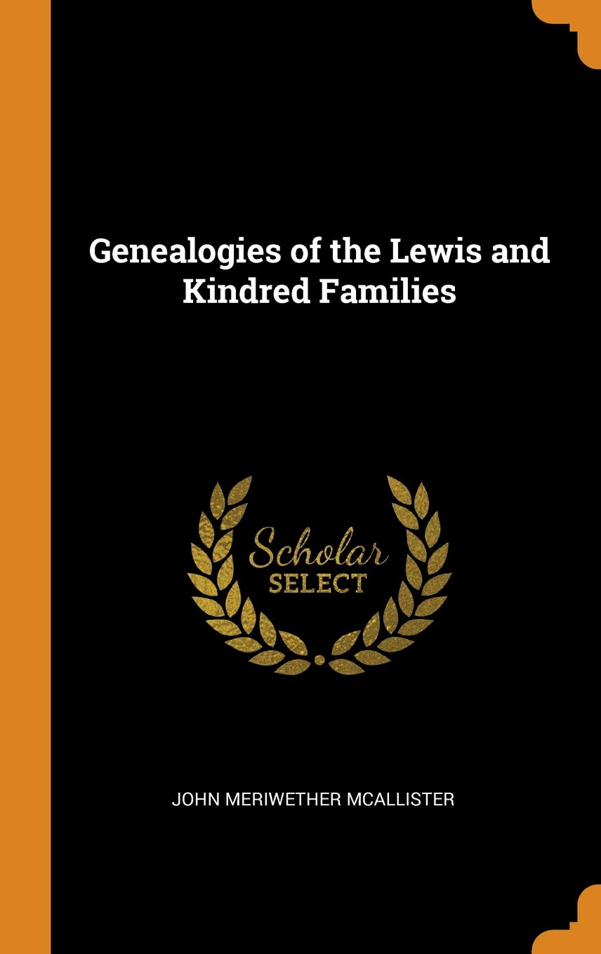 Genealogies of the Lewis and Kindred Families: John Meriwether McAllister:  9780341778363: Amazon.com: Books