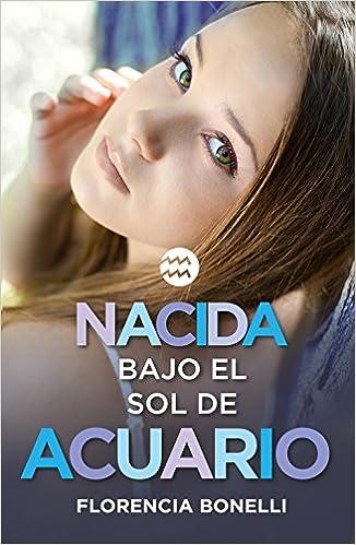 Nacida bajo el sol de Acuario (Sin límites): Amazon.es: Florencia Bonelli: Libros