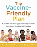The Vaccine-Friendly Plan: Dr. Paul s Safe and Effective Approach to Immunity and Health-from Pregnancy Through Your Child s Teen Years