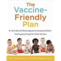 The Vaccine-Friendly Plan: Dr. Paul's Safe and Effective Approach to Immunity...