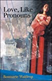 Love, Like Pronouns, Rosmarie Waldrop, 1890650145